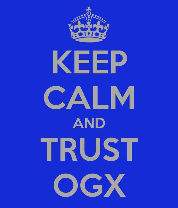KEEP CALM AND TRUST OGX