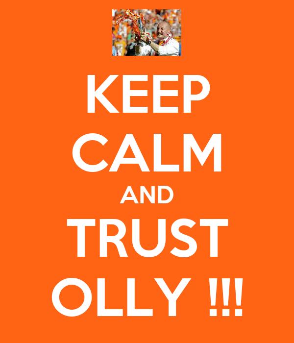 KEEP CALM AND TRUST OLLY !!!