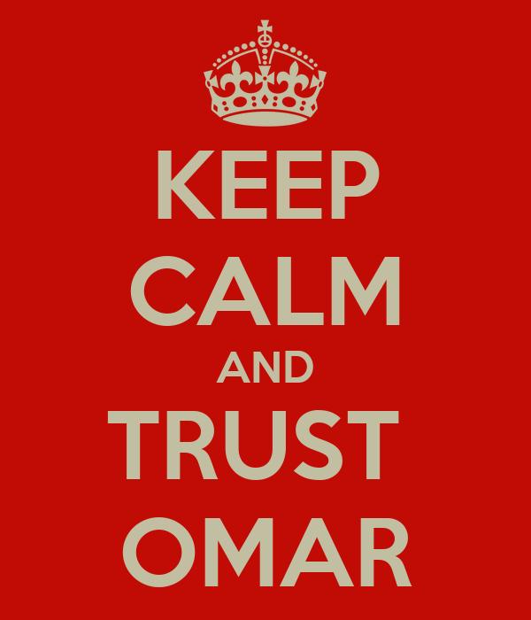 KEEP CALM AND TRUST  OMAR