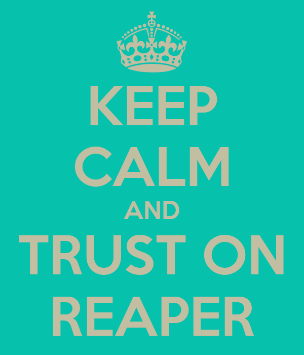 KEEP CALM AND TRUST ON REAPER