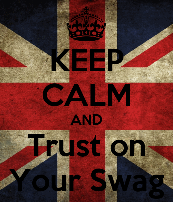 KEEP CALM AND Trust on Your Swag