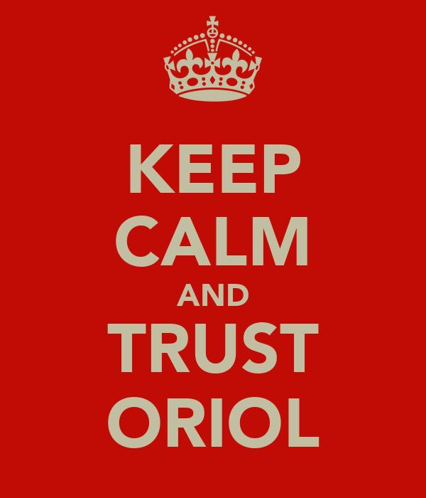 KEEP CALM AND TRUST ORIOL