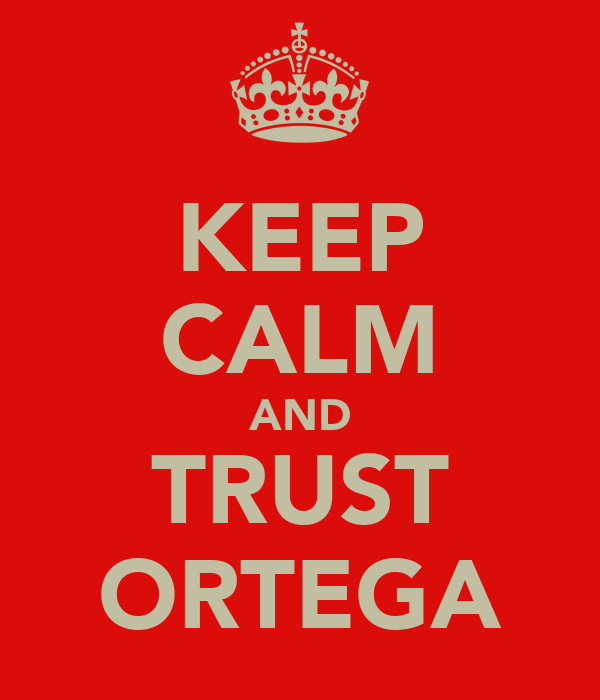 KEEP CALM AND TRUST ORTEGA