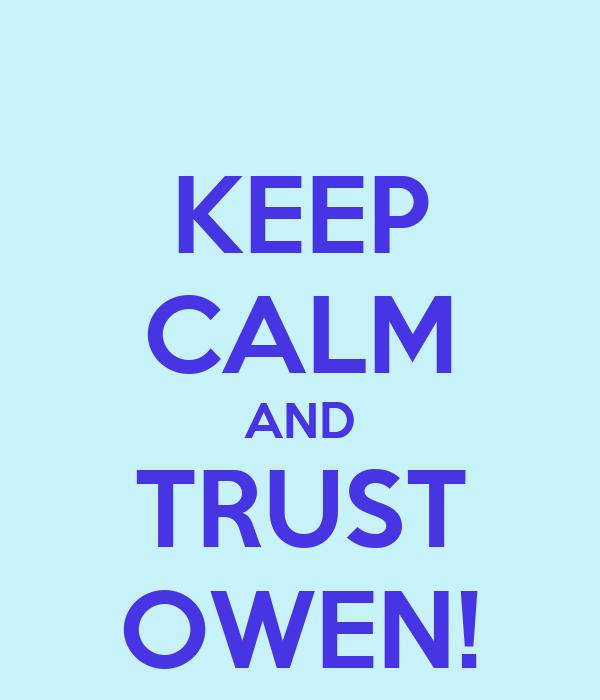 KEEP CALM AND TRUST OWEN!