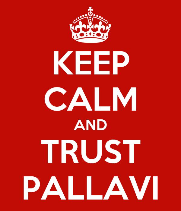 KEEP CALM AND TRUST PALLAVI