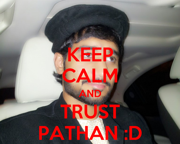 KEEP CALM AND TRUST PATHAN :D
