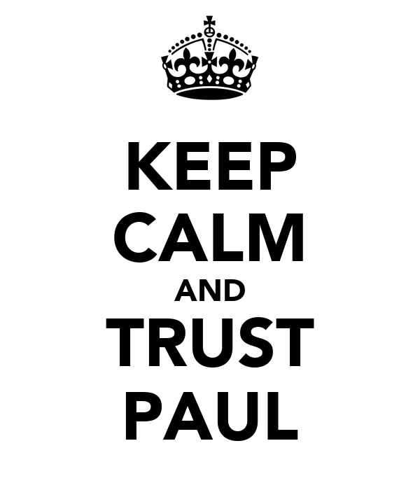 KEEP CALM AND TRUST PAUL