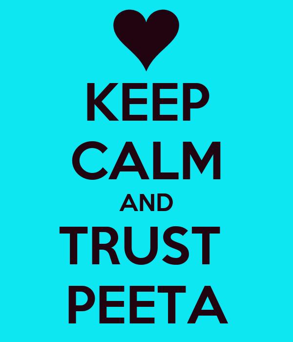 KEEP CALM AND TRUST  PEETA