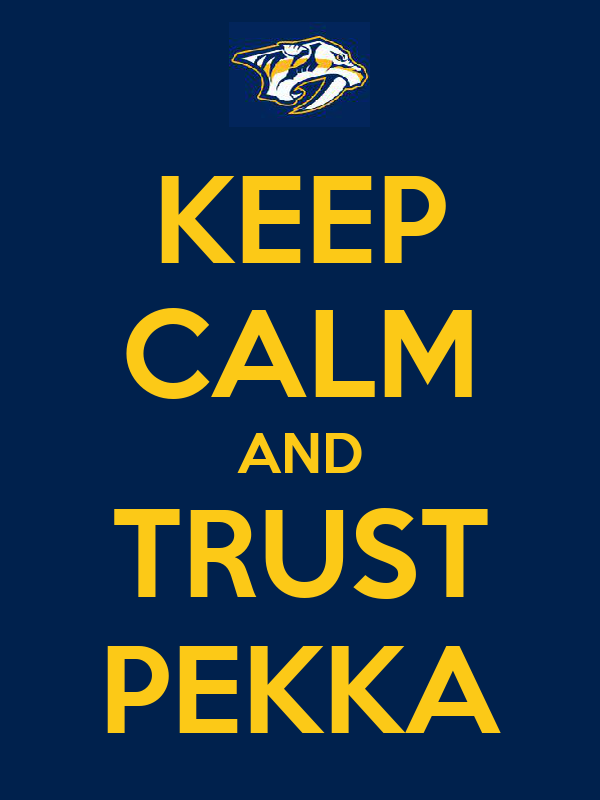 KEEP CALM AND TRUST PEKKA