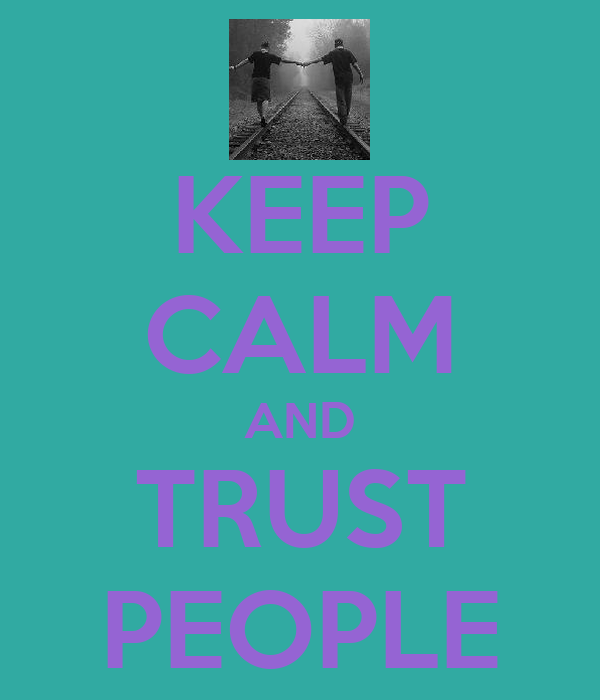 KEEP CALM AND TRUST PEOPLE