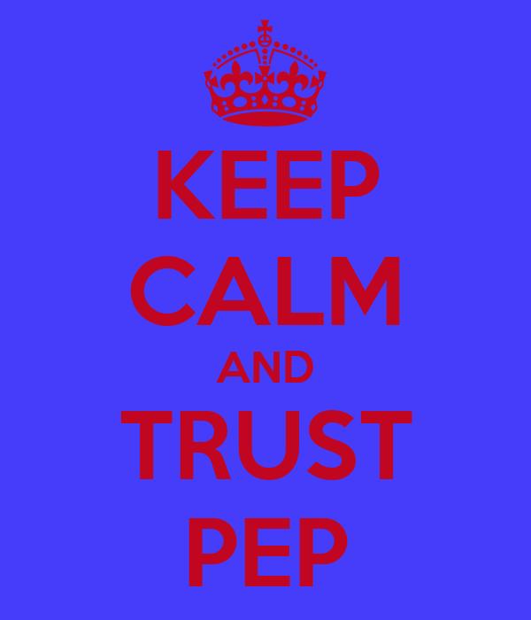 KEEP CALM AND TRUST PEP