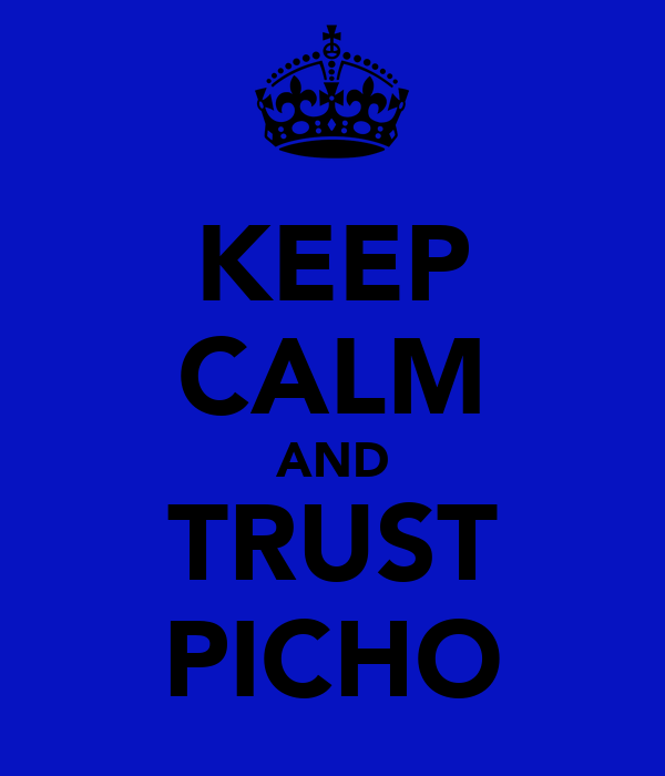 KEEP CALM AND TRUST PICHO