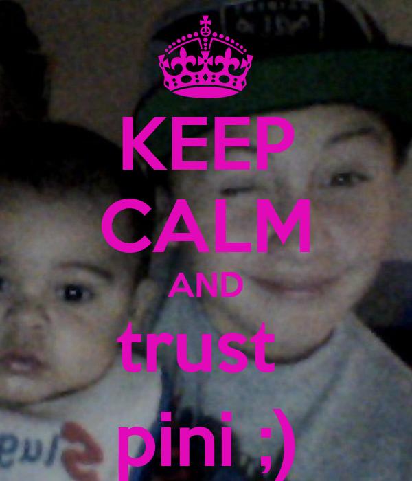 KEEP CALM AND trust  pini ;)