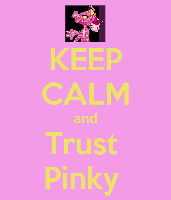 KEEP CALM and Trust  Pinky
