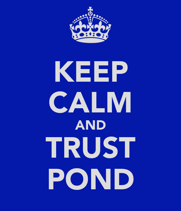 KEEP CALM AND TRUST POND