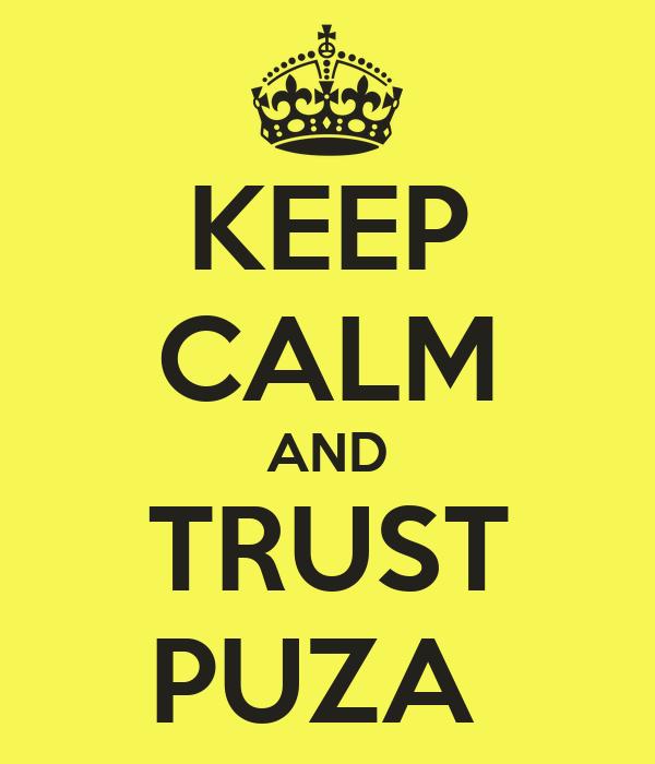 KEEP CALM AND TRUST PUZA