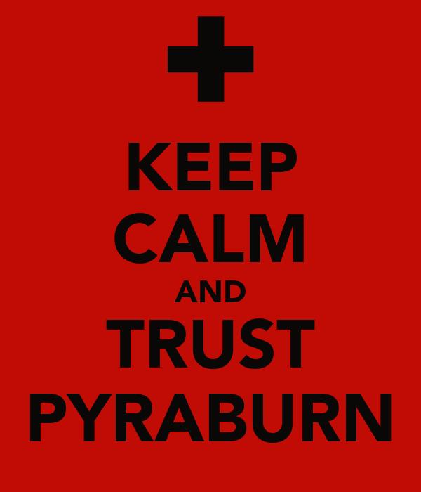 KEEP CALM AND TRUST PYRABURN