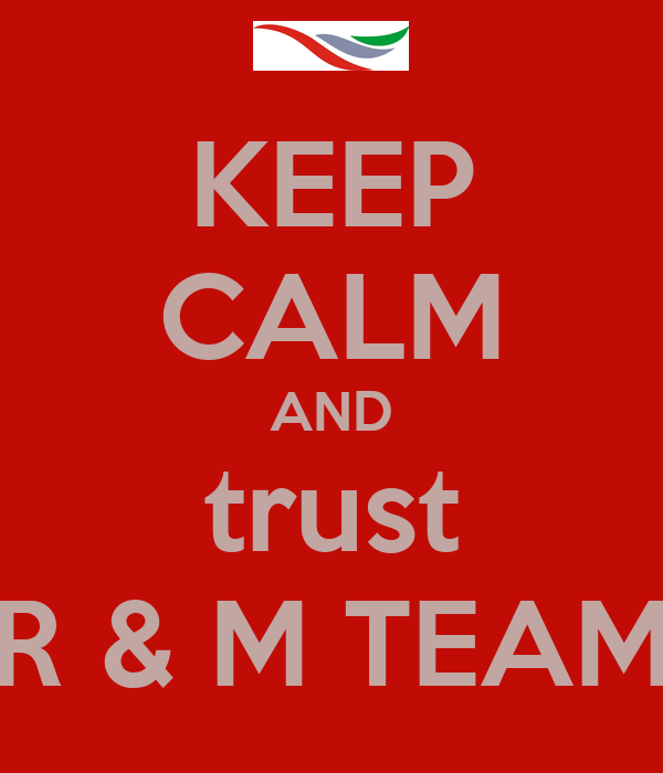 KEEP CALM AND trust R & M TEAM