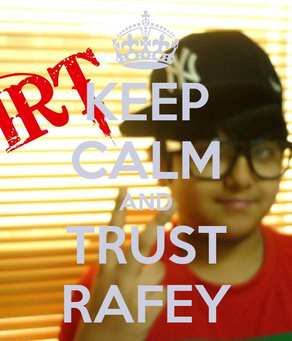 KEEP CALM AND TRUST RAFEY