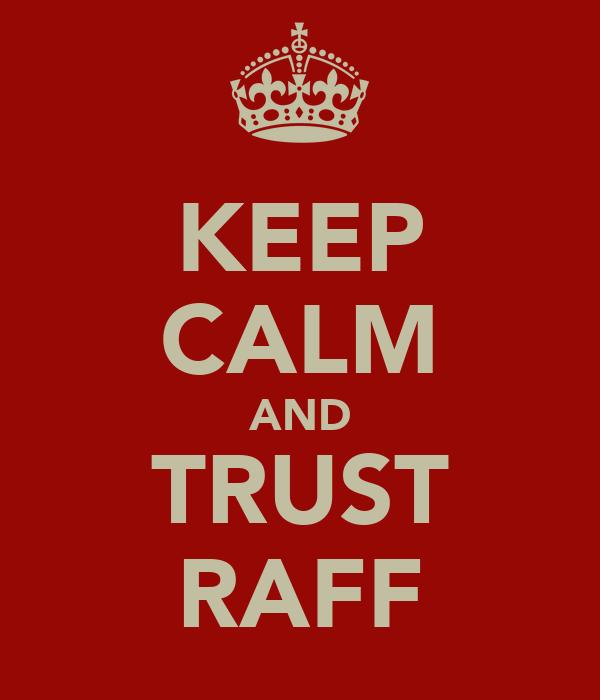 KEEP CALM AND TRUST RAFF