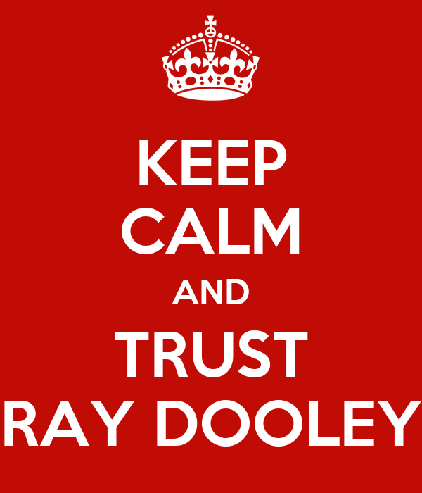 KEEP CALM AND TRUST RAY DOOLEY