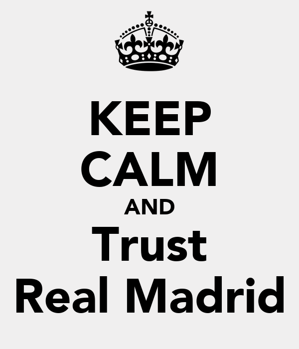 KEEP CALM AND Trust Real Madrid