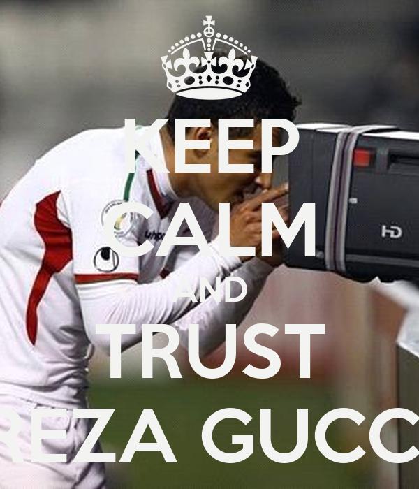 KEEP CALM AND TRUST REZA GUCCI