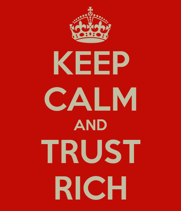 KEEP CALM AND TRUST RICH
