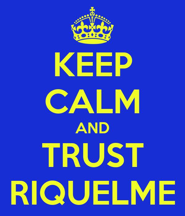 KEEP CALM AND TRUST RIQUELME