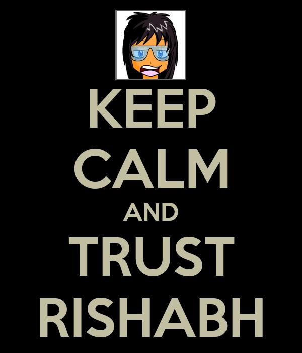 KEEP CALM AND TRUST RISHABH