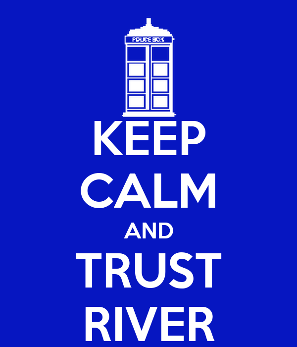 KEEP CALM AND TRUST RIVER