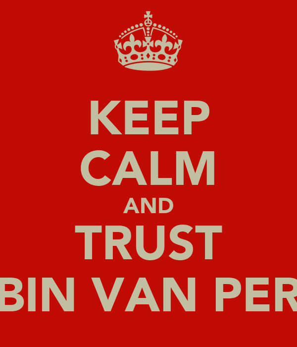 KEEP CALM AND TRUST ROBIN VAN PERSIE
