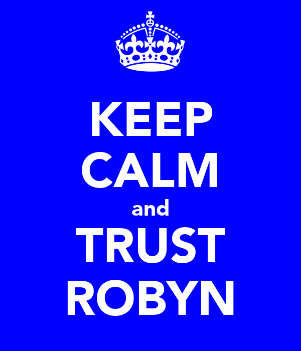 KEEP CALM and TRUST ROBYN