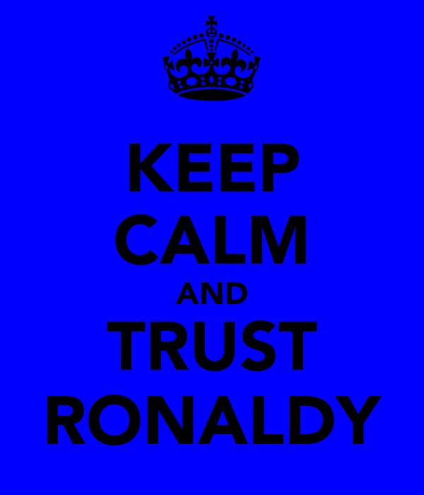 KEEP CALM AND TRUST RONALDY