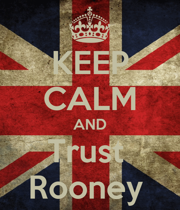 KEEP CALM AND Trust  Rooney