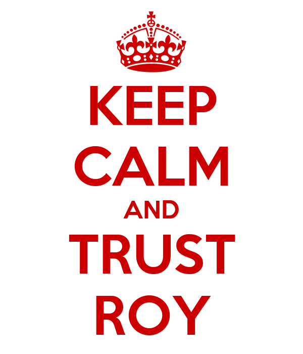 KEEP CALM AND TRUST ROY