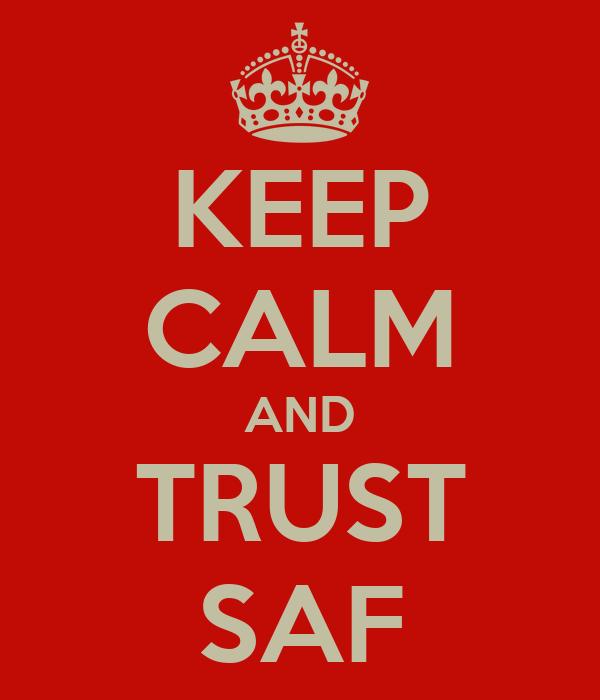 KEEP CALM AND TRUST SAF