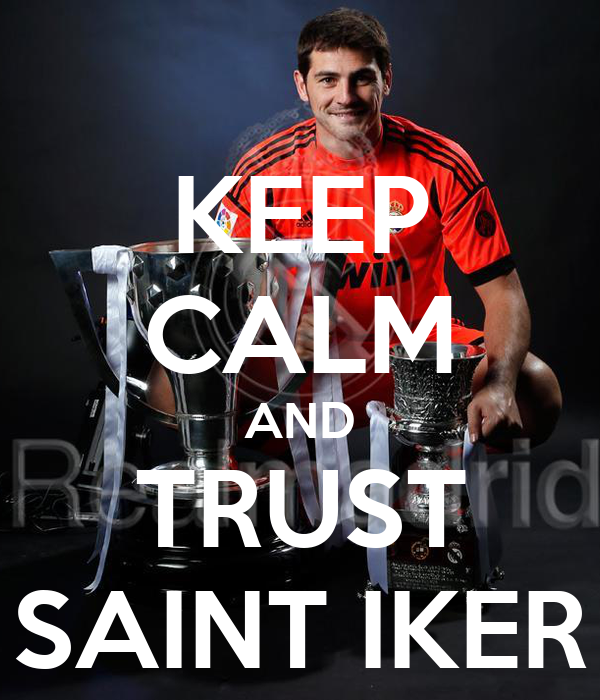 KEEP CALM AND TRUST SAINT IKER