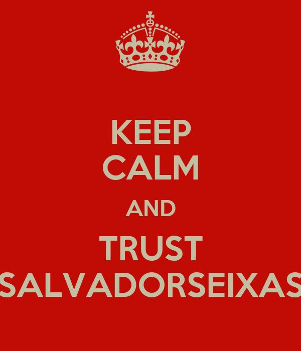 KEEP CALM AND TRUST SALVADORSEIXAS