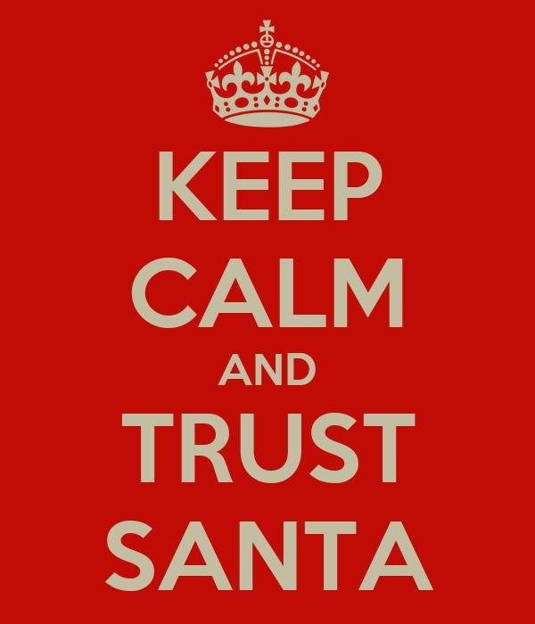 KEEP CALM AND TRUST SANTA