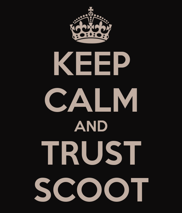 KEEP CALM AND TRUST SCOOT