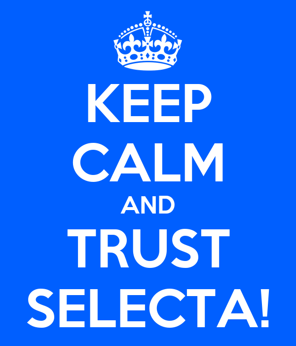 KEEP CALM AND TRUST SELECTA!