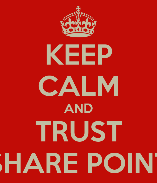 KEEP CALM AND TRUST SHARE POINT