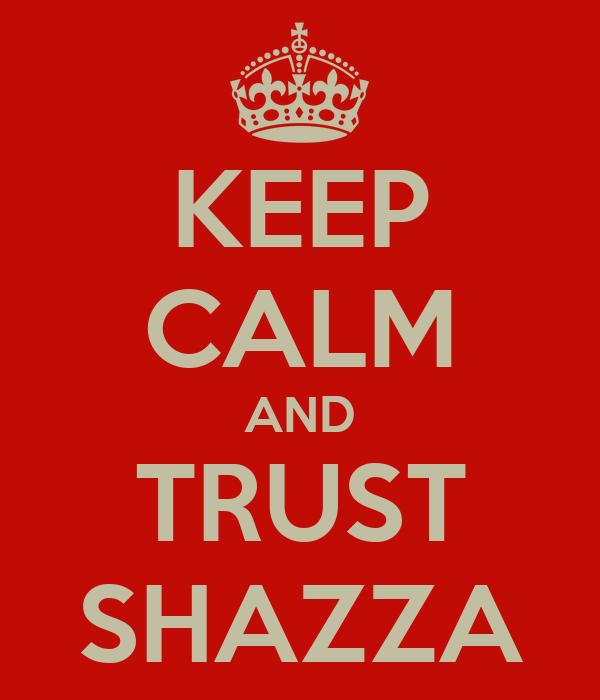 KEEP CALM AND TRUST SHAZZA