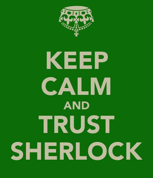 KEEP CALM AND TRUST SHERLOCK