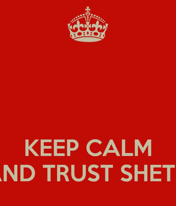 KEEP CALM AND TRUST SHETU