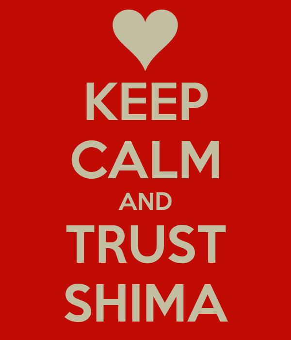 KEEP CALM AND TRUST SHIMA