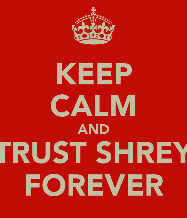 KEEP CALM AND TRUST SHREY FOREVER