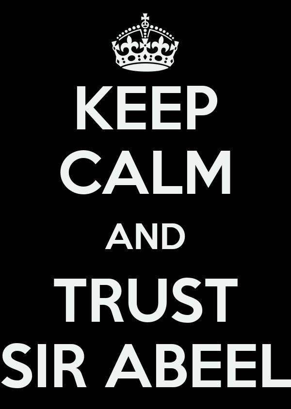 KEEP CALM AND TRUST SIR ABEEL