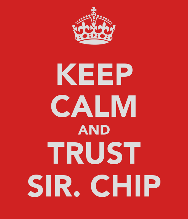 KEEP CALM AND TRUST SIR. CHIP